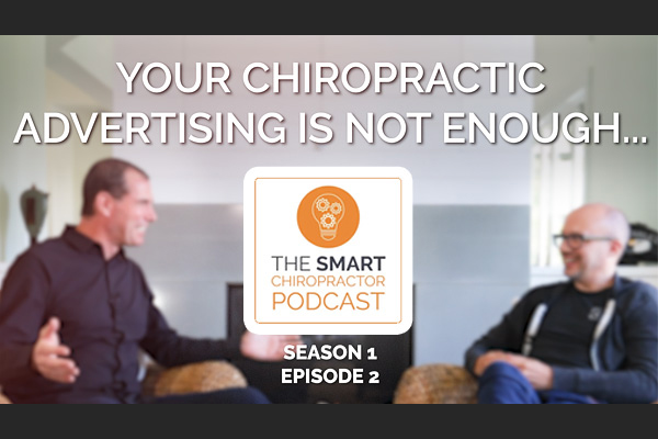 The Smart Chiropractor Chiropractic Advertising is Not Enough